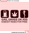 Gas Grass or Ass Nobody Rides For Free