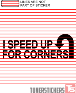 I Speed Up For Corners