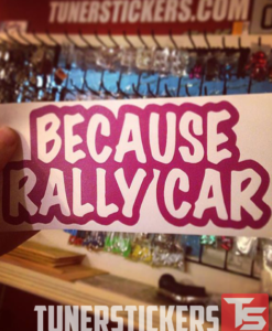 Because Rallycar Decal Sticker