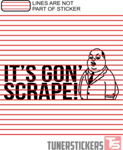 It's Gon' Scrape
