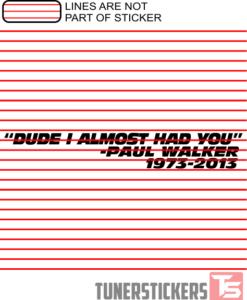 Dude I Almost Had You Paul Walker 1973 2013