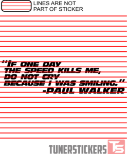 If One Day The Speed Kills Me Do Not Cry Because I Was Smiling Paul Walker