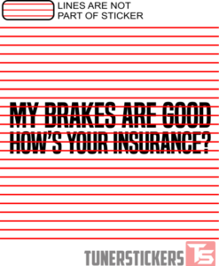 My Brakes Are Good Hows Your Insurance Window Sticker Decal