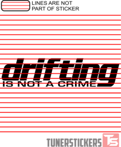 Drifting Is Not A Crime Sticker Decal