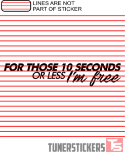 For Those 10 Seconds Or Less I'm Free Sticker Decal