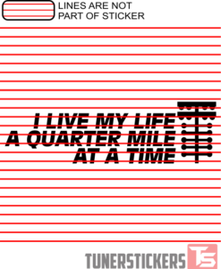 I Live My Life A Quarter Mile At A Time Sticker Decal