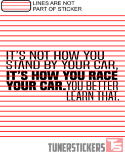 its-not-how-you-stand-by-your-car-its-how-you-race-your-car-sticker-decal