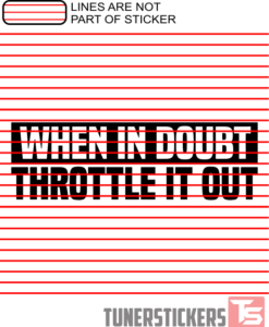 When In Doubt Throttle It Out Sticker Decal